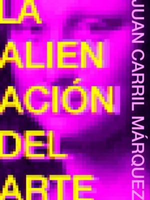 la_alienacion_del_arte_juan_carril_marquez.pdf