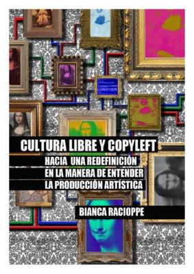 Cultura libre y copyleft. Hacia una redefinición en la manera de entender la producción artística